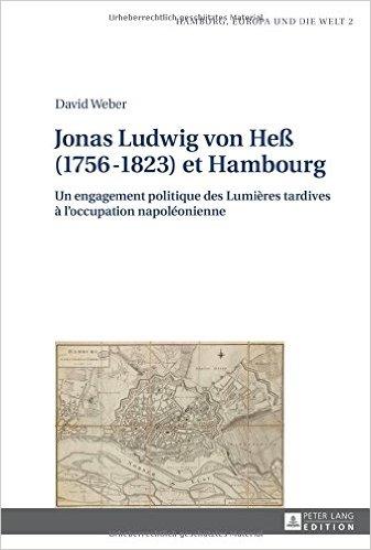 Jonas Ludwig von Heß (1756 – 1823) et Hambourg. Un engagement politique des Lumières tardives à l'occupation napoléonienne