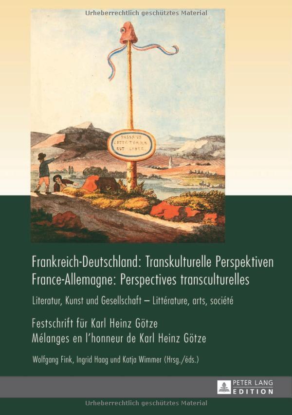Frankreich-Deutschland : Transkulturelle Perspektiven, Festschrift für Karl Heinz Götze/ France-Allemagne : Perspectives franco-allemandes, mélanges en l'honneur de Karl Heinz Götze