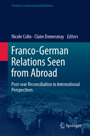 Franco-German Relations Seen from Abroad Post-war Reconciliation in International Perspectives