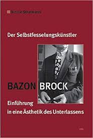 Bazon Brock. Der Selbstfesselungskünstler. Einführung in eine Ästhetik des Unterlassens.