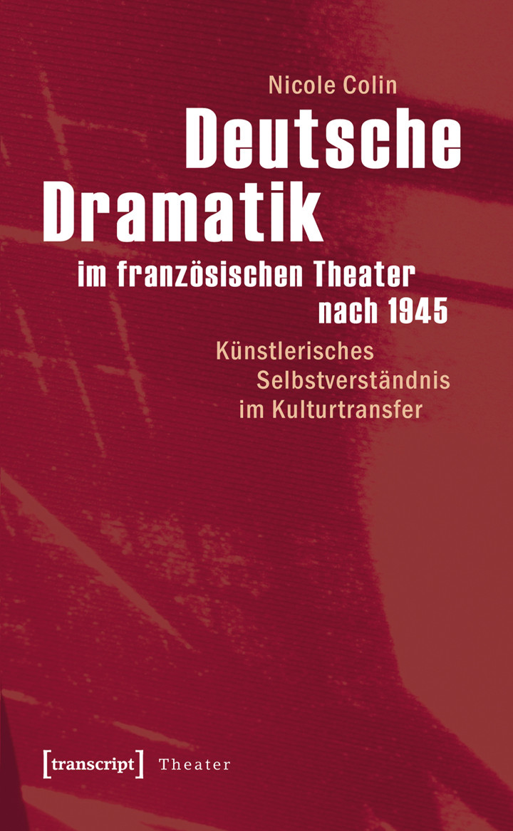 Deutsche Dramatik im französischen Theater nach 1945. Künstlerisches Selbstverständnis im Kulturtransfer.