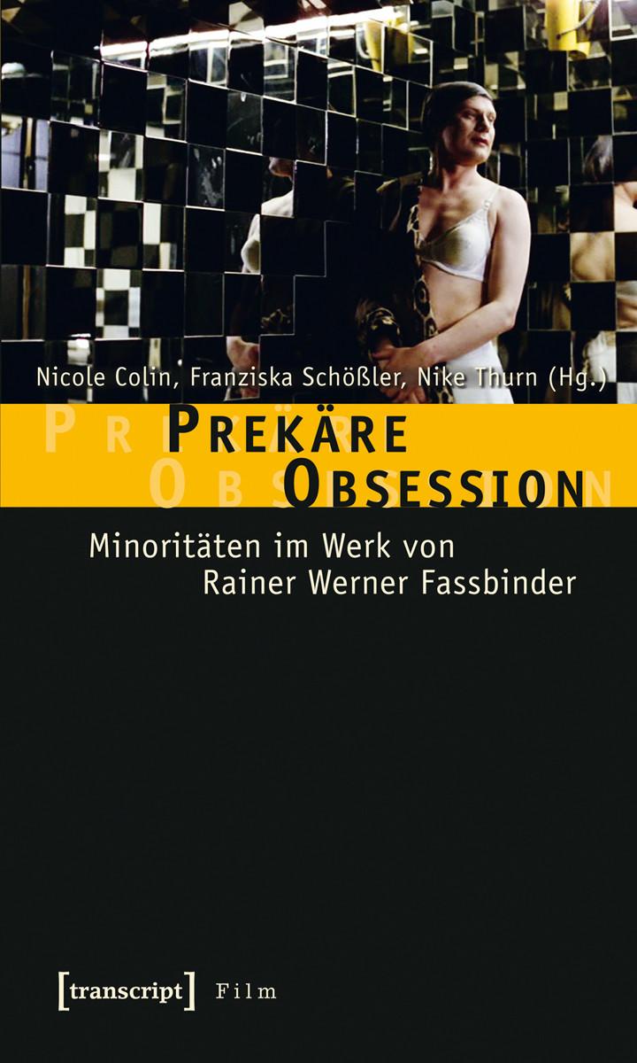 Prekäre Obsession. Minoritäten im Werk von Rainer Werner Fassbinder.