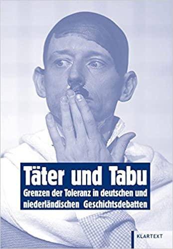 Täter und Tabu. Grenzen der Toleranz in deutschen und niederländischen Geschichtsdebatten.