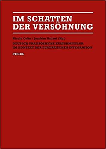 Im Schatten der Versöhnung. Deutsch-französische Kulturmittler im Kontext der Europäischen Integration.