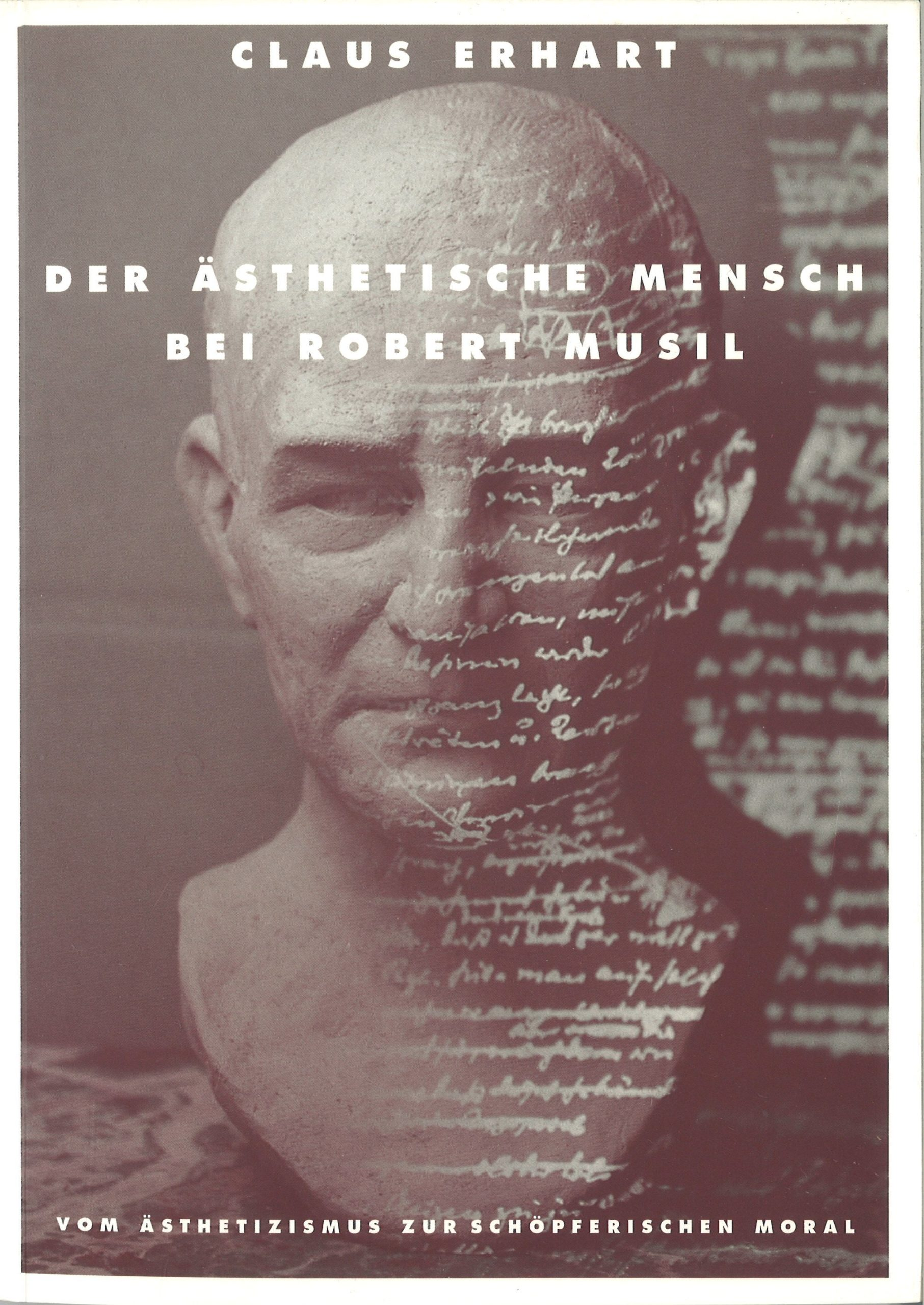 Der ästhetische Mensch bei Robert Musil. Vom Ästhetizismus zur schöpferischen Moral.