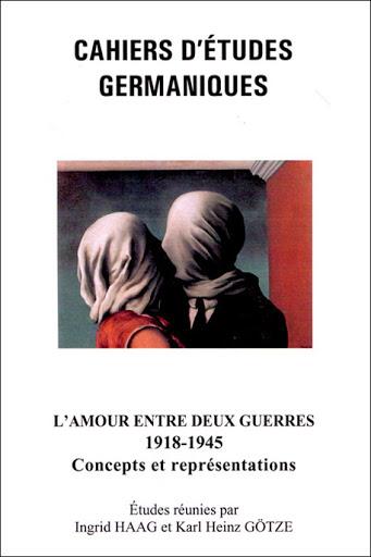 L'amour entre deux guerres (1918-1945). Concepts et représentations (Cahiers d'Etudes Germaniques, 55)
