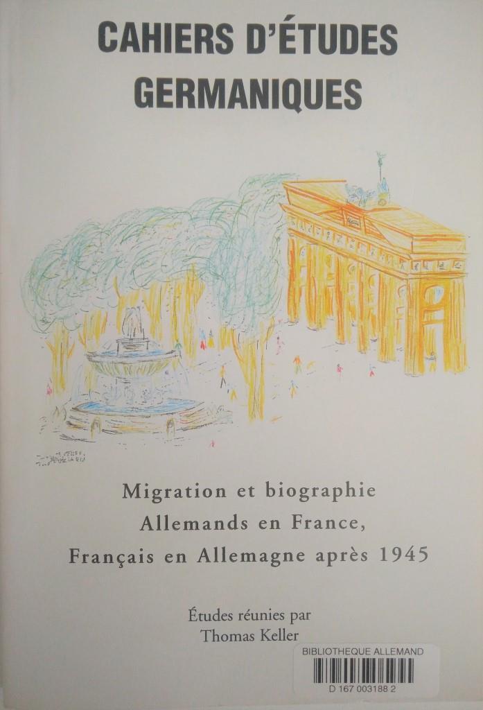 Migration et biographie. Allemands en France, Français en Allemagne après 1945 (Cahiers d'Etudes Germaniques, 43)