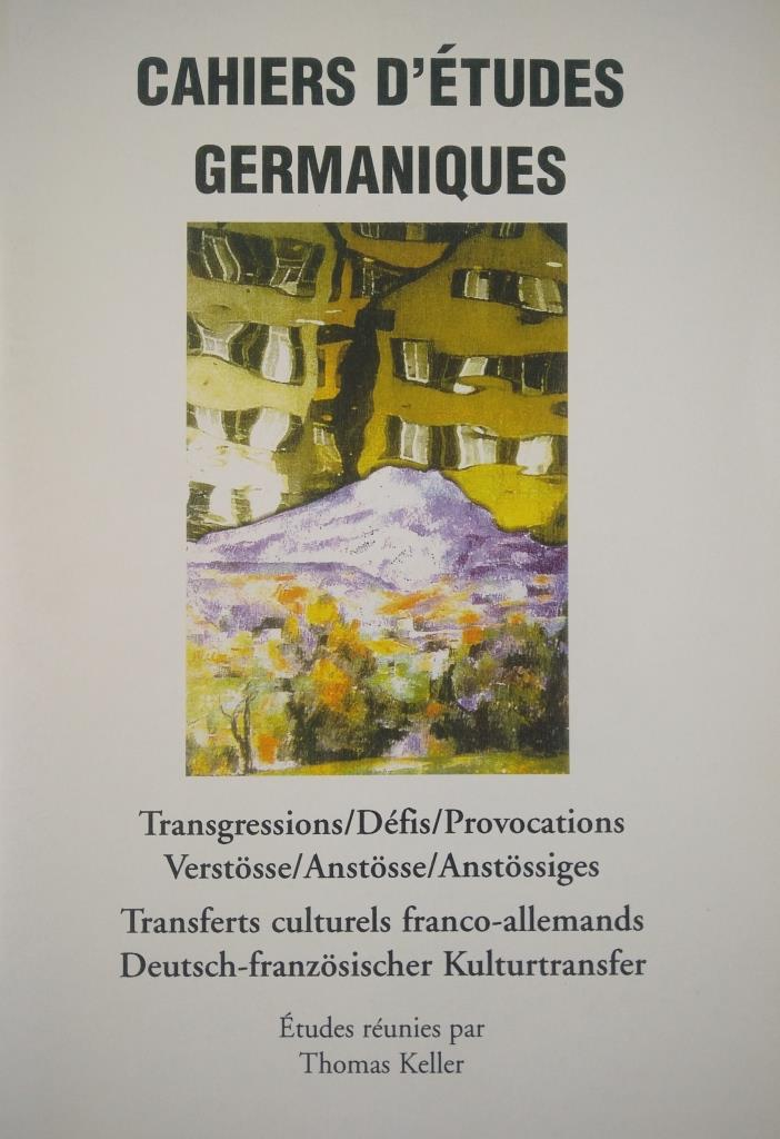 Transgressions, défis, provocations /Verstösse, Anstösse, Anstössiges. Transferts culturels franco-allemands/Deutsch-französische Kulturtransfers (Cahiers d'Etudes Germaniques, 48)